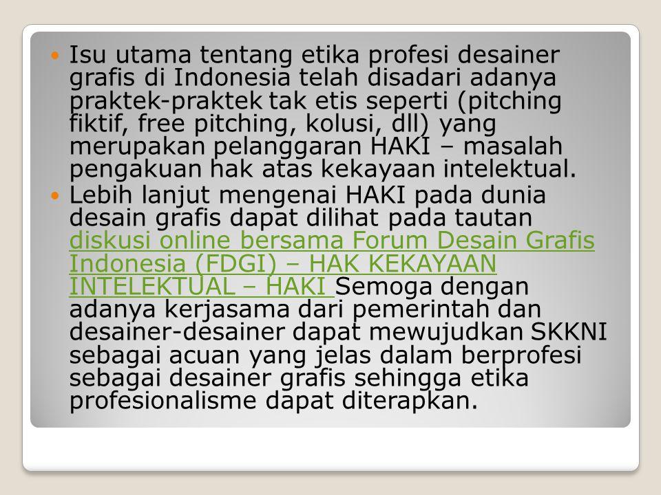 Isu utama tentang etika profesi desainer grafis di Indonesia telah disadari adanya praktek-praktek tak etis seperti (pitching fiktif, free pitching, k