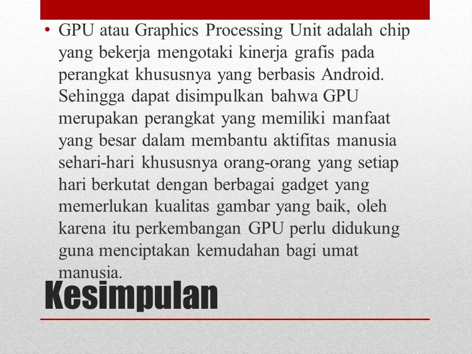 Kesimpulan GPU atau Graphics Processing Unit adalah chip yang bekerja mengotaki kinerja grafis pada perangkat khususnya yang berbasis Android. Sehingg