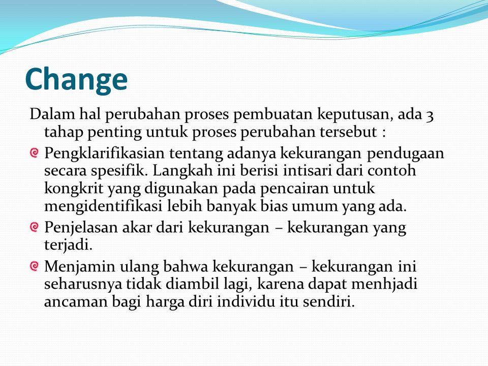 Change Dalam hal perubahan proses pembuatan keputusan, ada 3 tahap penting untuk proses perubahan tersebut : Pengklarifikasian tentang adanya kekurang