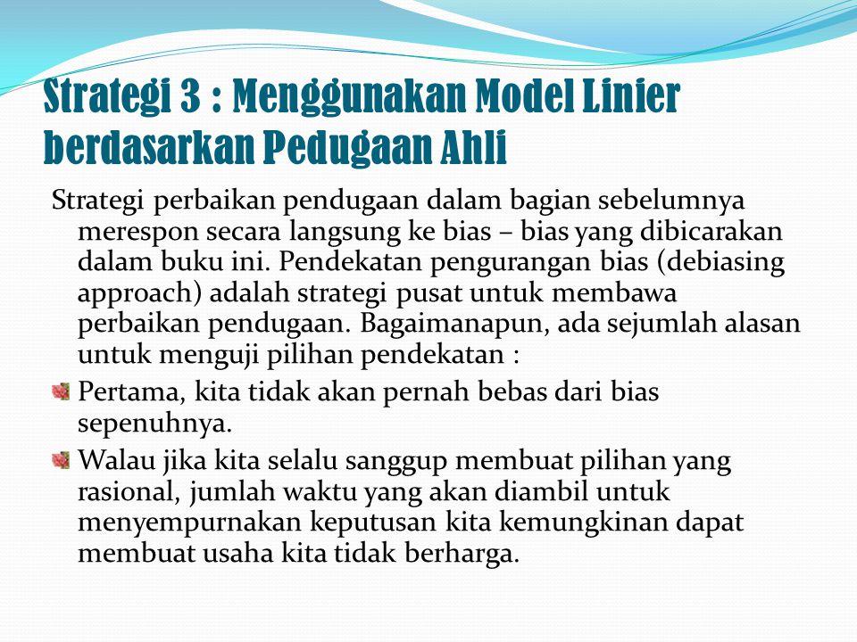 Strategi 3 : Menggunakan Model Linier berdasarkan Pedugaan Ahli Strategi perbaikan pendugaan dalam bagian sebelumnya merespon secara langsung ke bias
