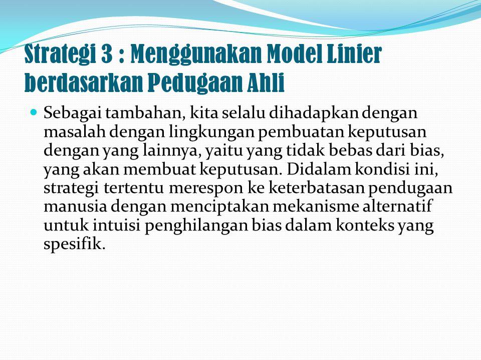 Strategi 3 : Menggunakan Model Linier berdasarkan Pedugaan Ahli Sebagai tambahan, kita selalu dihadapkan dengan masalah dengan lingkungan pembuatan ke