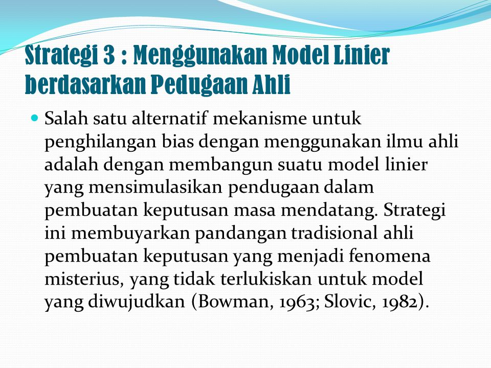 Strategi 3 : Menggunakan Model Linier berdasarkan Pedugaan Ahli Salah satu alternatif mekanisme untuk penghilangan bias dengan menggunakan ilmu ahli a