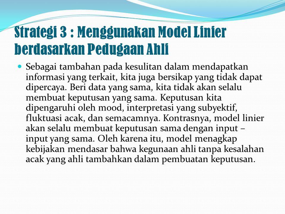 Strategi 3 : Menggunakan Model Linier berdasarkan Pedugaan Ahli Sebagai tambahan pada kesulitan dalam mendapatkan informasi yang terkait, kita juga be