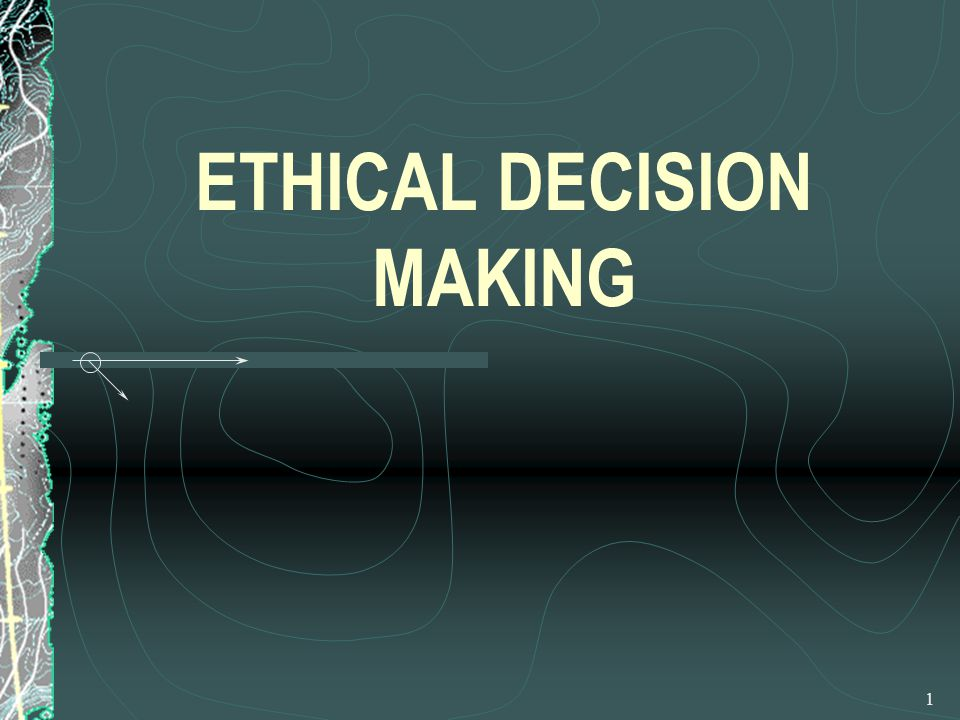1 ETHICAL DECISION MAKING