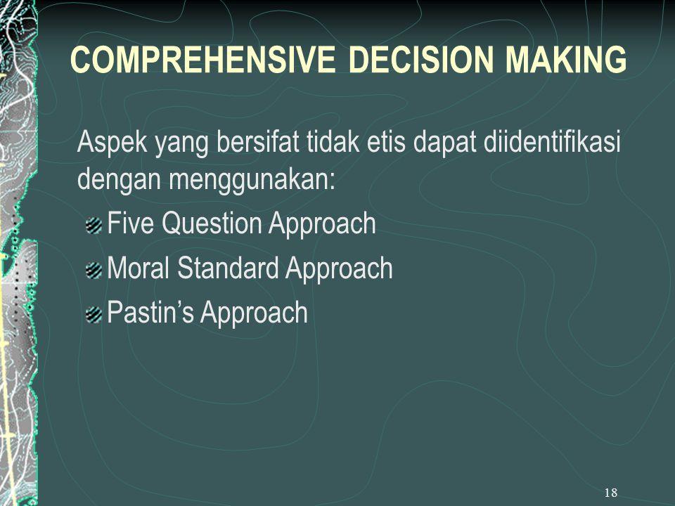 18 Aspek yang bersifat tidak etis dapat diidentifikasi dengan menggunakan: Five Question Approach Moral Standard Approach Pastin's Approach COMPREHENS