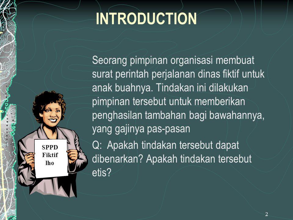 2 INTRODUCTION Seorang pimpinan organisasi membuat surat perintah perjalanan dinas fiktif untuk anak buahnya. Tindakan ini dilakukan pimpinan tersebut