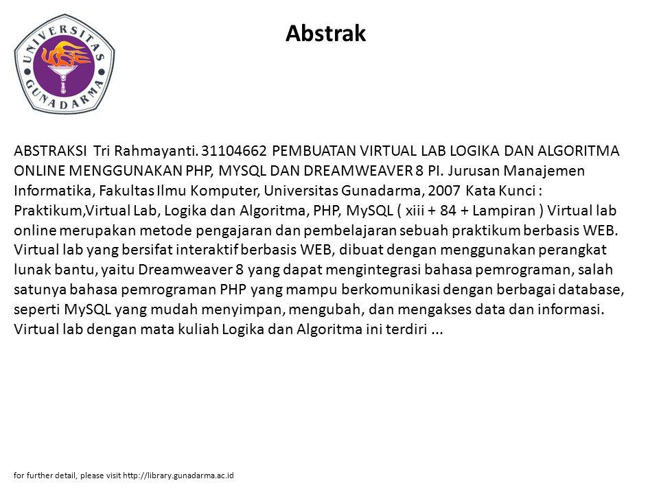 Abstrak ABSTRAKSI Tri Rahmayanti. 31104662 PEMBUATAN VIRTUAL LAB LOGIKA DAN ALGORITMA ONLINE MENGGUNAKAN PHP, MYSQL DAN DREAMWEAVER 8 PI. Jurusan Mana