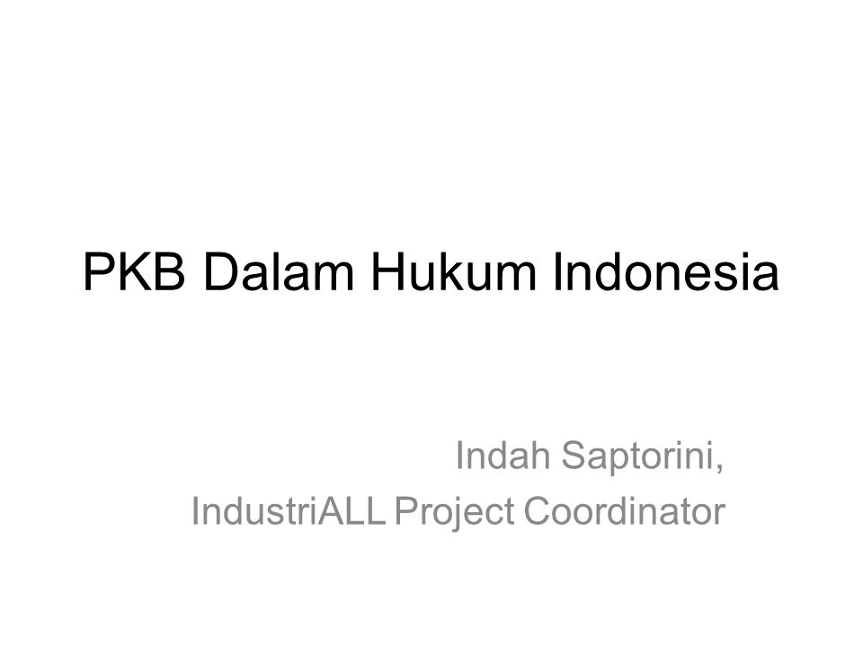 PKB Dalam Hukum Indonesia Indah Saptorini, IndustriALL Project Coordinator