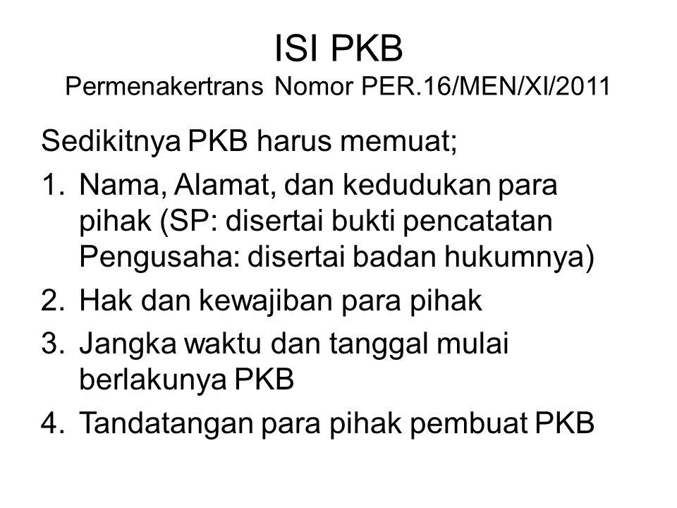 ISI PKB Permenakertrans Nomor PER.16/MEN/XI/2011 Sedikitnya PKB harus memuat; 1.Nama, Alamat, dan kedudukan para pihak (SP: disertai bukti pencatatan