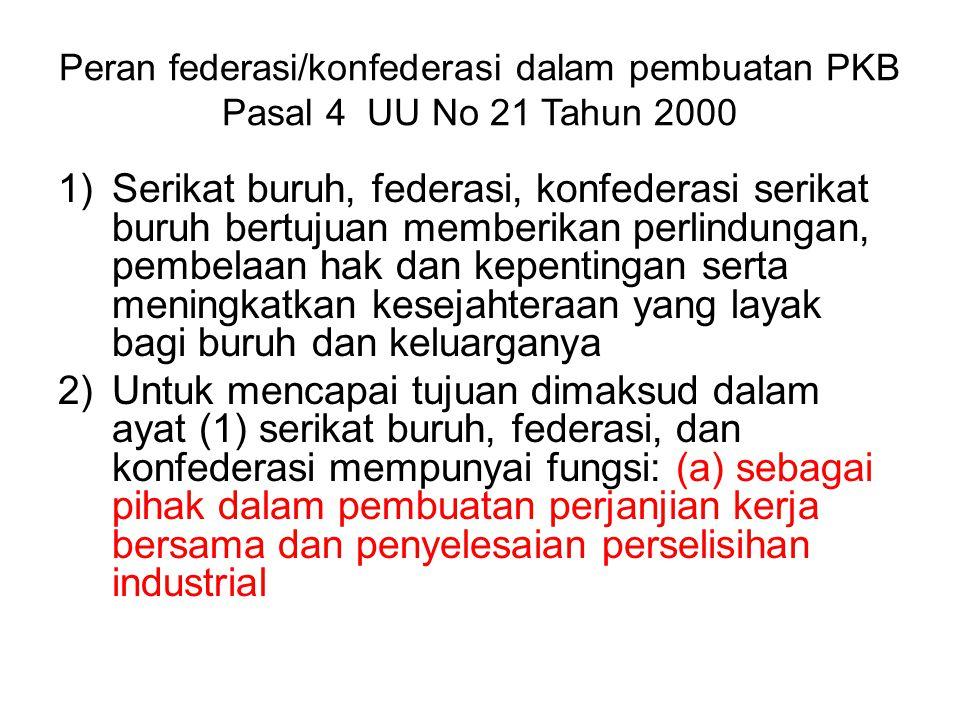 Peran federasi/konfederasi dalam pembuatan PKB Pasal 4 UU No 21 Tahun 2000 1)Serikat buruh, federasi, konfederasi serikat buruh bertujuan memberikan p