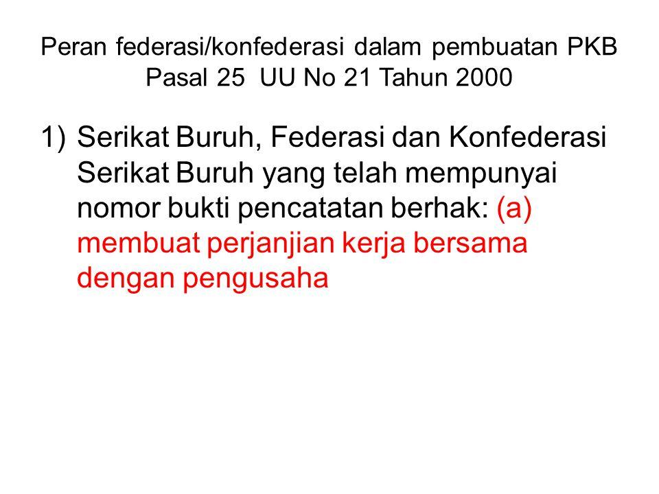 Peran federasi/konfederasi dalam pembuatan PKB Pasal 25 UU No 21 Tahun 2000 1)Serikat Buruh, Federasi dan Konfederasi Serikat Buruh yang telah mempuny