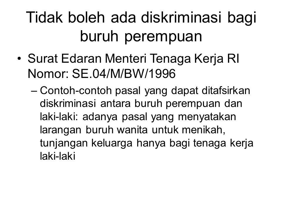 Tidak boleh ada diskriminasi bagi buruh perempuan Surat Edaran Menteri Tenaga Kerja RI Nomor: SE.04/M/BW/1996 –Contoh-contoh pasal yang dapat ditafsir