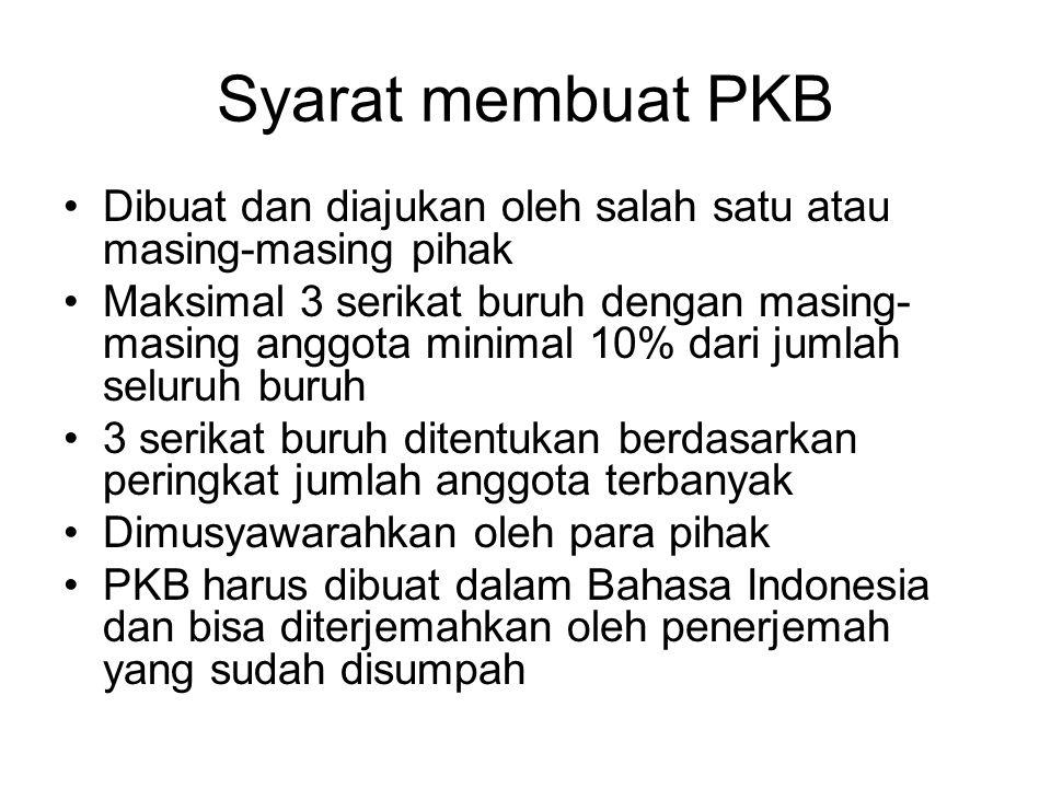 Syarat membuat PKB Dibuat dan diajukan oleh salah satu atau masing-masing pihak Maksimal 3 serikat buruh dengan masing- masing anggota minimal 10% dar
