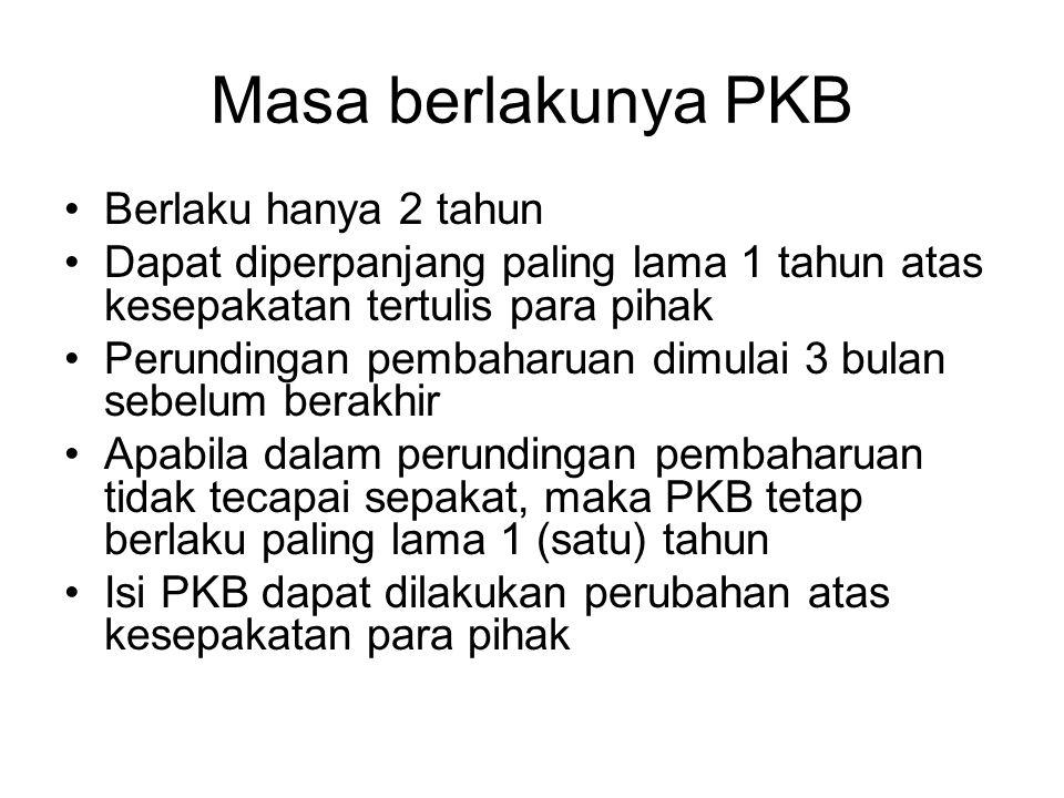 Masa berlakunya PKB Berlaku hanya 2 tahun Dapat diperpanjang paling lama 1 tahun atas kesepakatan tertulis para pihak Perundingan pembaharuan dimulai
