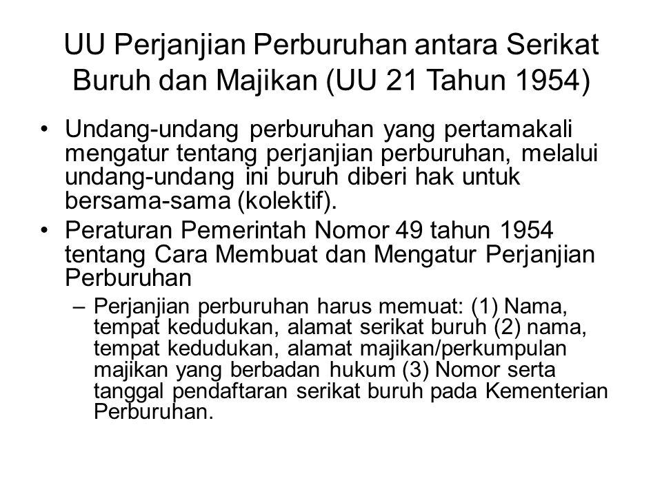 UU Perjanjian Perburuhan antara Serikat Buruh dan Majikan (UU 21 Tahun 1954) Undang-undang perburuhan yang pertamakali mengatur tentang perjanjian per