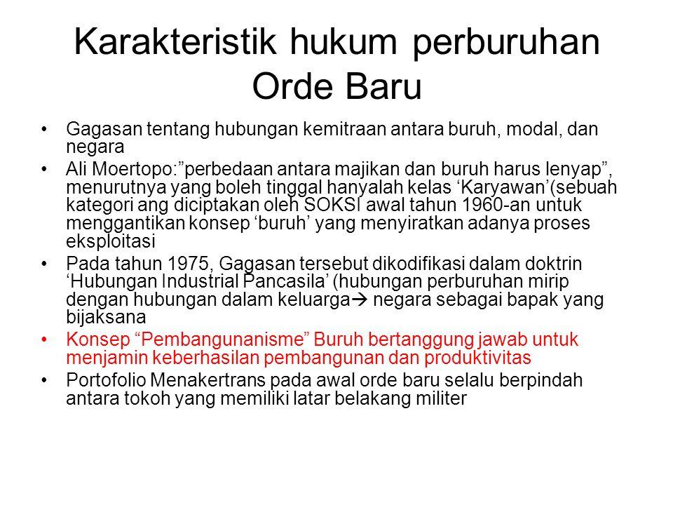 """Karakteristik hukum perburuhan Orde Baru Gagasan tentang hubungan kemitraan antara buruh, modal, dan negara Ali Moertopo:""""perbedaan antara majikan dan"""
