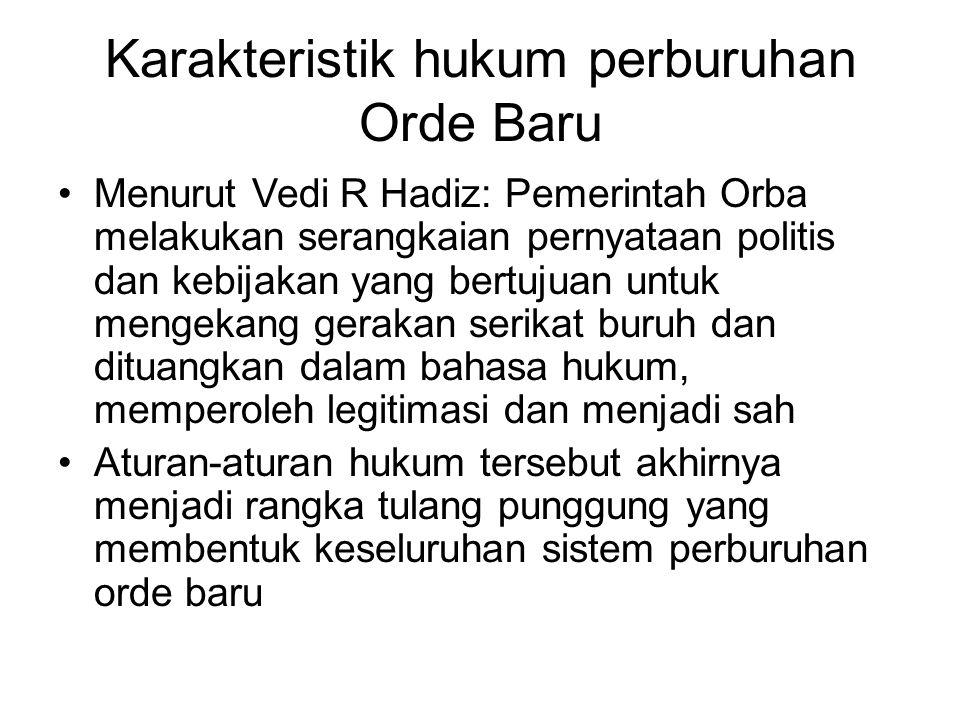 Karakteristik hukum perburuhan Orde Baru Menurut Vedi R Hadiz: Pemerintah Orba melakukan serangkaian pernyataan politis dan kebijakan yang bertujuan u