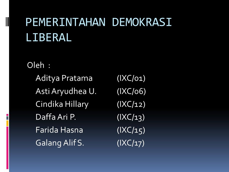 PEMERINTAHAN DEMOKRASI LIBERAL Oleh: Aditya Pratama(IXC/01) Asti Aryudhea U.(IXC/06) Cindika Hillary(IXC/12) Daffa Ari P.(IXC/13) Farida Hasna(IXC/15)