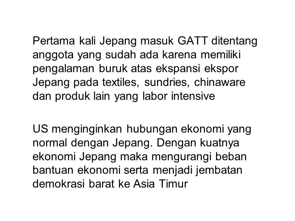 Pertama kali Jepang masuk GATT ditentang anggota yang sudah ada karena memiliki pengalaman buruk atas ekspansi ekspor Jepang pada textiles, sundries,