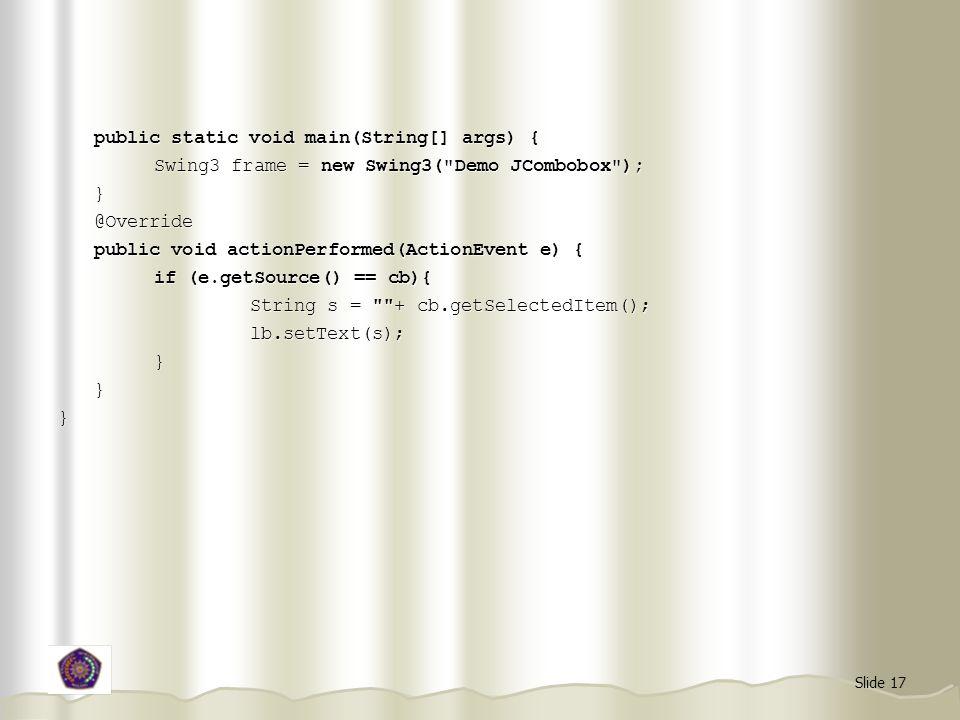 Slide 17 public static void main(String[] args) { Swing3 frame = new Swing3(