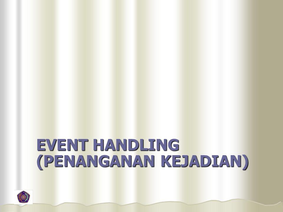 EVENT HANDLING (PENANGANAN KEJADIAN)