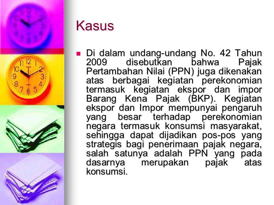 Kasus Di dalam undang-undang No. 42 Tahun 2009 disebutkan bahwa Pajak Pertambahan Nilai (PPN) juga dikenakan atas berbagai kegiatan perekonomian terma