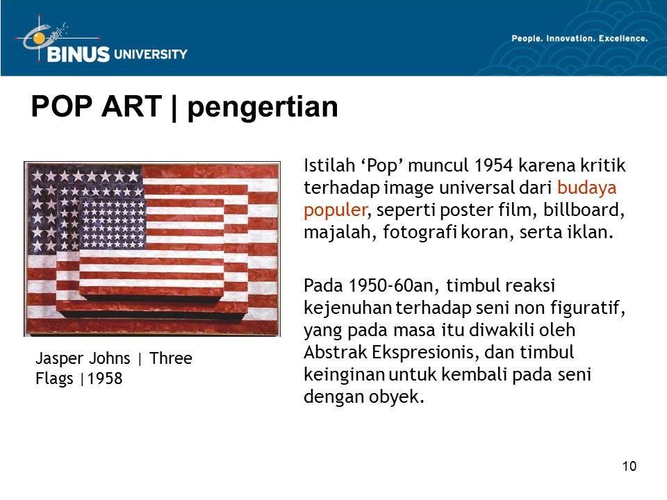 10 POP ART | pengertian Jasper Johns | Three Flags |1958 Istilah 'Pop' muncul 1954 karena kritik terhadap image universal dari budaya populer, seperti