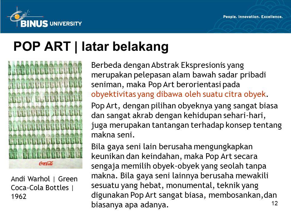 12 POP ART | latar belakang Andi Warhol | Green Coca-Cola Bottles | 1962 Berbeda dengan Abstrak Ekspresionis yang merupakan pelepasan alam bawah sadar
