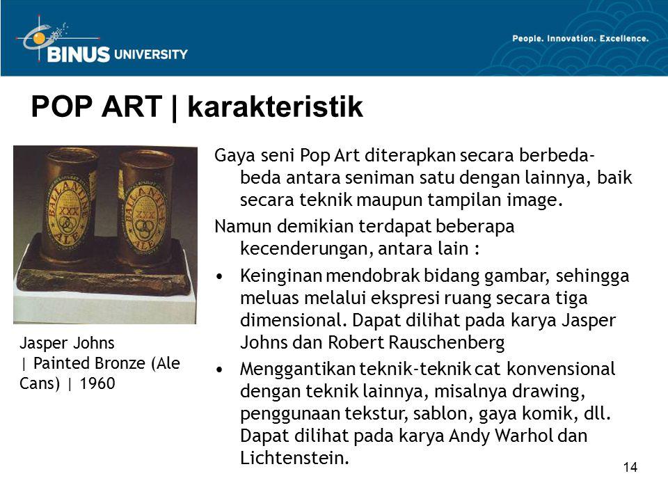 14 POP ART | karakteristik Jasper Johns | Painted Bronze (Ale Cans) | 1960 Gaya seni Pop Art diterapkan secara berbeda- beda antara seniman satu denga