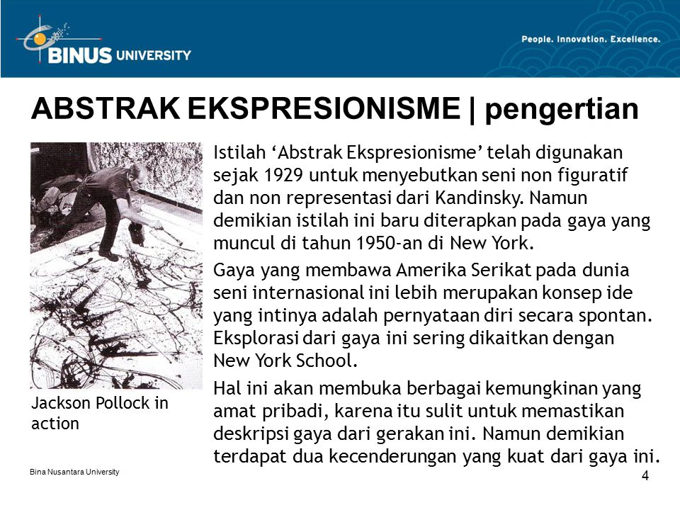 Bina Nusantara University 4 ABSTRAK EKSPRESIONISME | pengertian Jackson Pollock in action Istilah 'Abstrak Ekspresionisme' telah digunakan sejak 1929