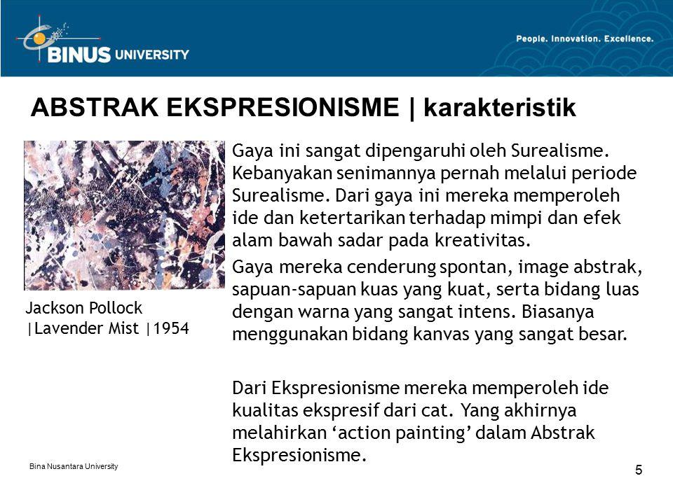 Bina Nusantara University 5 ABSTRAK EKSPRESIONISME | karakteristik Gaya ini sangat dipengaruhi oleh Surealisme. Kebanyakan senimannya pernah melalui p