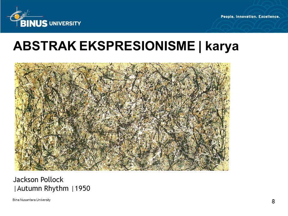 Bina Nusantara University 8 ABSTRAK EKSPRESIONISME | karya Jackson Pollock |Autumn Rhythm |1950