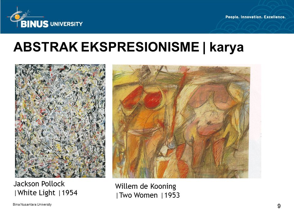 Bina Nusantara University 9 ABSTRAK EKSPRESIONISME | karya Willem de Kooning |Two Women |1953 Jackson Pollock |White Light |1954