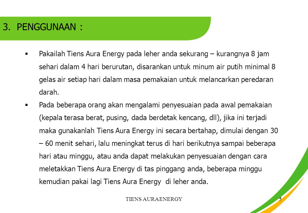  Untuk beberapa orang akan mengalami susah tidur, ini disebabkan karena Tiens Aura Energy meningkatkan kesiagaan & kekuatan tenaga anda, kalau ini terjadi coba untuk melepas/tidak memakai Tiens Aura Energy selama 4-5 jam sebelum tidur  Jika setelah beberapa waktu memakai Tiens Aura Energy lalu anda merasakan khasiatnya berkurang, maka lepas dahulu Tiens Aura Energy selama kira – kira 1 minggu, lalu pakai lagi dan anda akan merasakan kembali khasiat Tiens Aura Energy NATTO Launching Program6
