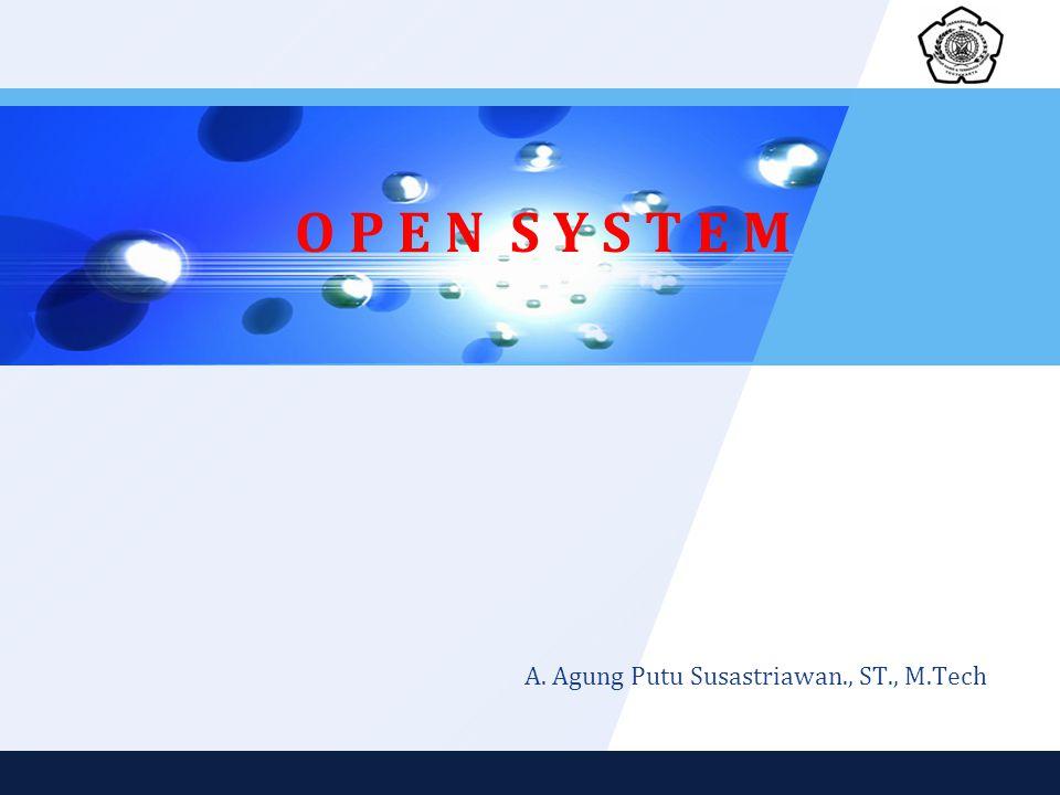 O P E N S Y S T E M A. Agung Putu Susastriawan., ST., M.Tech