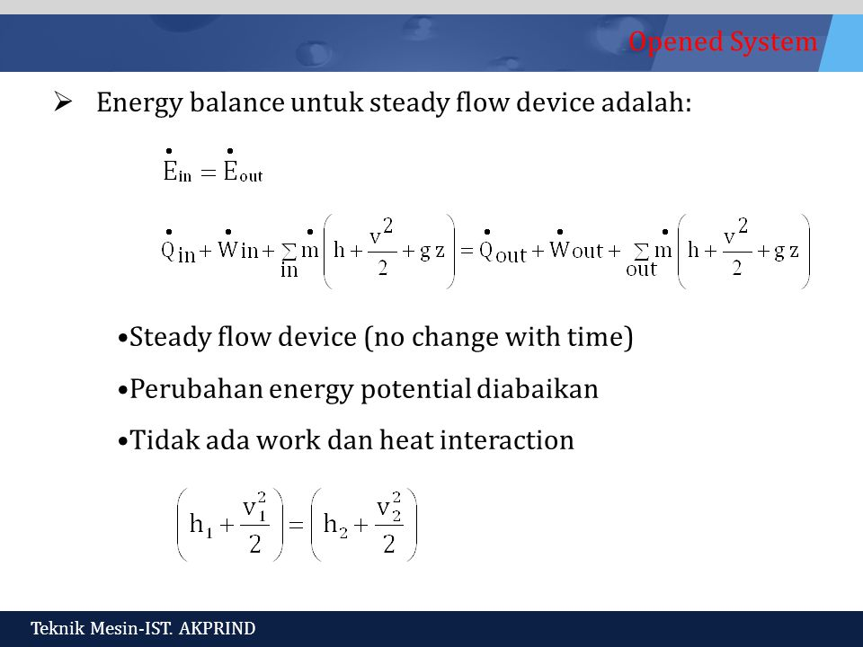 Opened System Teknik Mesin-IST. AKPRIND  Energy balance untuk steady flow device adalah: Steady flow device (no change with time) Perubahan energy po