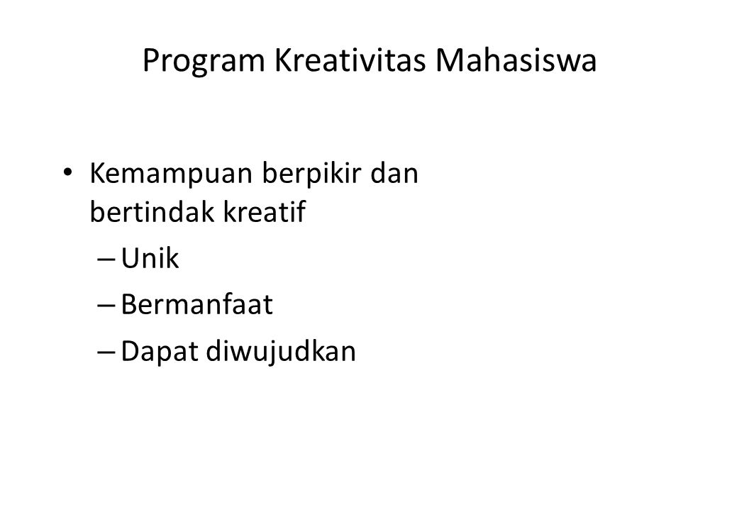 Program Kreativitas Mahasiswa Kreativitas Orisinalitas Dosen sebagai pendamping Tidak menjadikan mahasiswa sebagai bagian penelitian atau kegiatan akademik dosen Ide murni dari mahasiswa