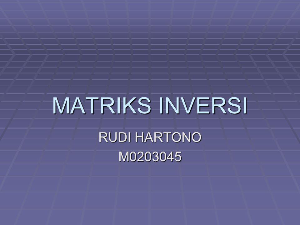 MATRIKS INVERSI RUDI HARTONO M0203045