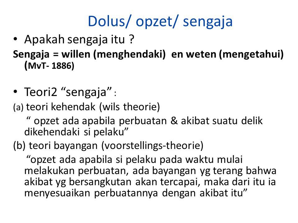 """Dolus/ opzet/ sengaja Apakah sengaja itu ? Sengaja = willen (menghendaki) en weten (mengetahui) ( MvT- 1886) Teori2 """"sengaja"""" : (a) teori kehendak (wi"""