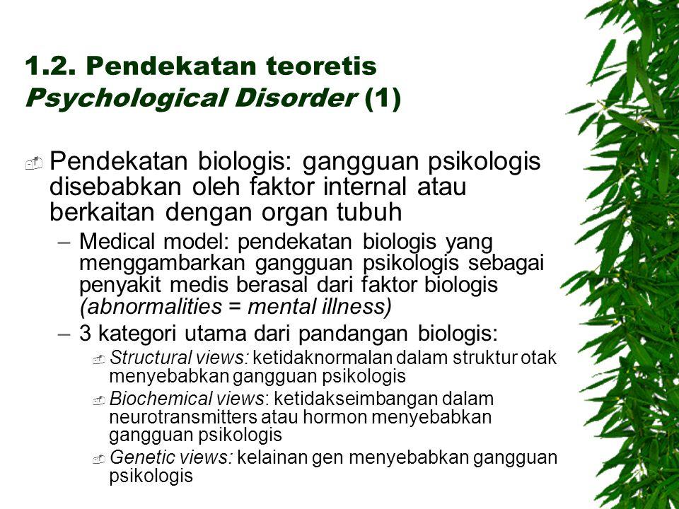 1.2. Pendekatan teoretis Psychological Disorder (1)  Pendekatan biologis: gangguan psikologis disebabkan oleh faktor internal atau berkaitan dengan o