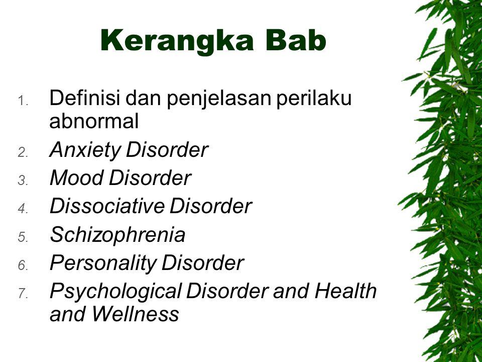 Kerangka Bab 1. Definisi dan penjelasan perilaku abnormal 2. Anxiety Disorder 3. Mood Disorder 4. Dissociative Disorder 5. Schizophrenia 6. Personalit