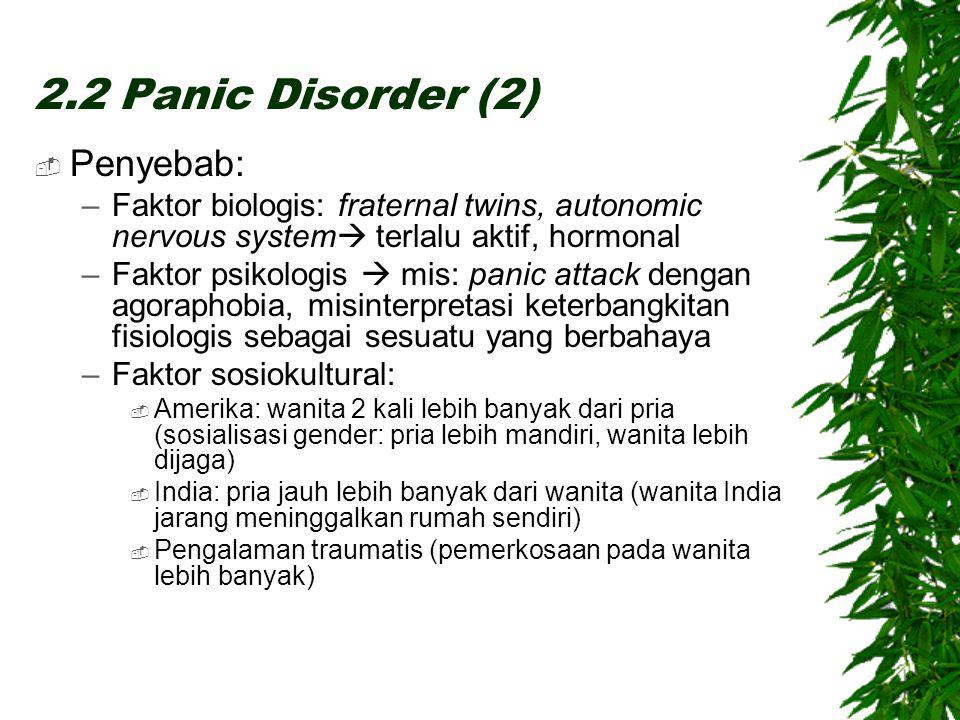  Penyebab: –Faktor biologis: fraternal twins, autonomic nervous system  terlalu aktif, hormonal –Faktor psikologis  mis: panic attack dengan agorap