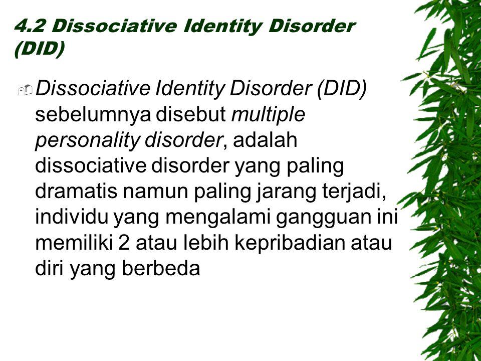 4.2 Dissociative Identity Disorder (DID)  Dissociative Identity Disorder (DID) sebelumnya disebut multiple personality disorder, adalah dissociative