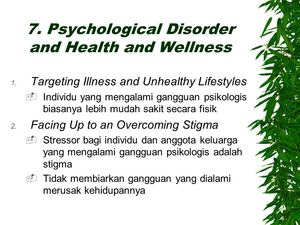 7. Psychological Disorder and Health and Wellness 1. Targeting Illness and Unhealthy Lifestyles  Individu yang mengalami gangguan psikologis biasanya