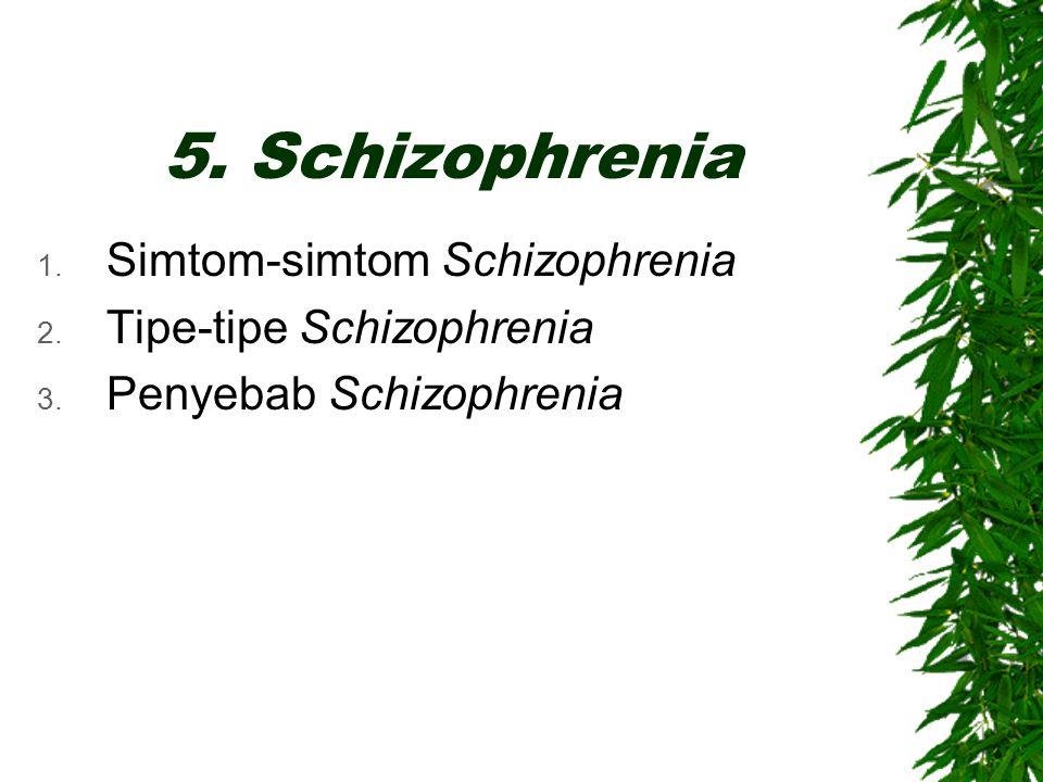 5. Schizophrenia 1. Simtom-simtom Schizophrenia 2. Tipe-tipe Schizophrenia 3. Penyebab Schizophrenia