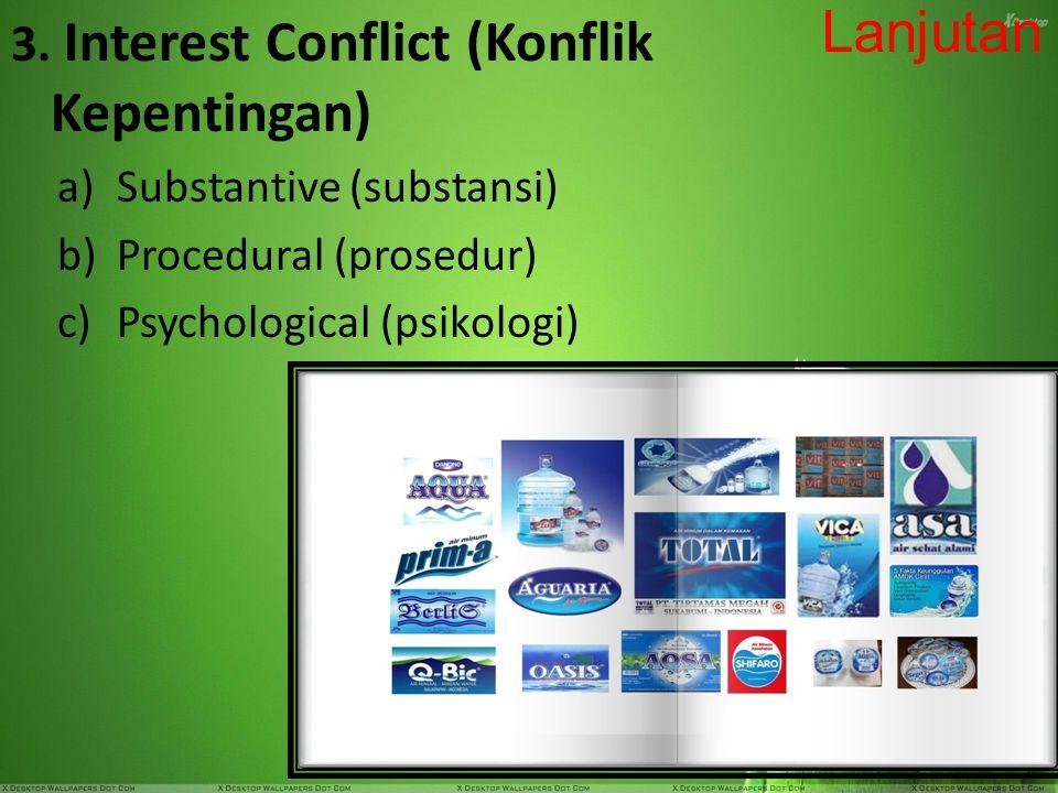 11 3. Interest Conflict (Konflik Kepentingan) a)Substantive (substansi) b)Procedural (prosedur) c)Psychological (psikologi) Lanjutan