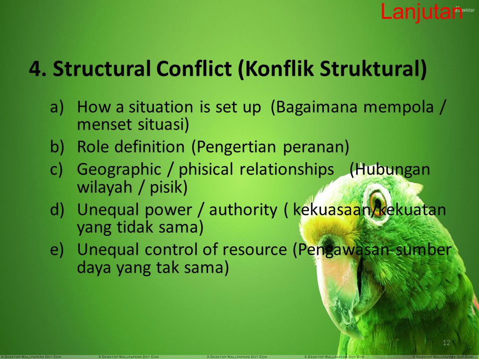 12 4. Structural Conflict (Konflik Struktural) a)How a situation is set up (Bagaimana mempola / menset situasi) b)Role definition (Pengertian peranan)