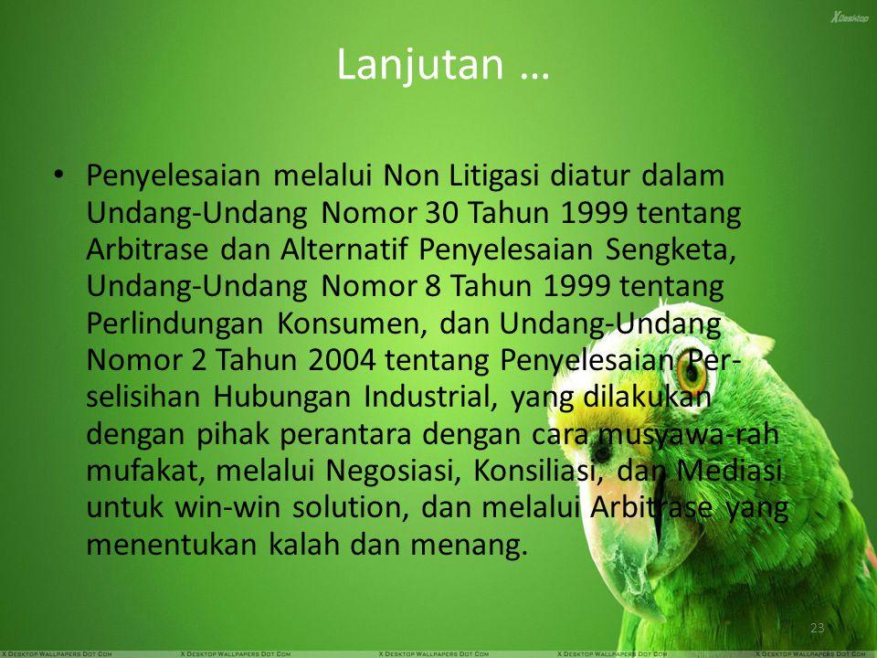 23 Lanjutan … Penyelesaian melalui Non Litigasi diatur dalam Undang-Undang Nomor 30 Tahun 1999 tentang Arbitrase dan Alternatif Penyelesaian Sengketa,