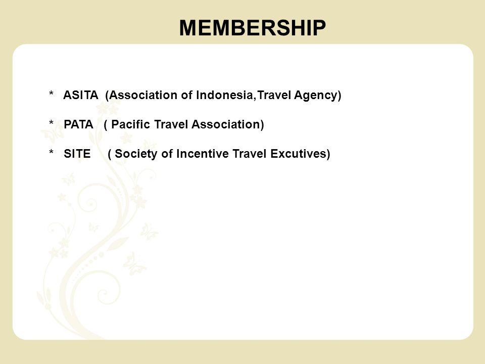 * ASITA (Association of Indonesia,Travel Agency) * PATA ( Pacific Travel Association) * SITE ( Society of Incentive Travel Excutives) MEMBERSHIP