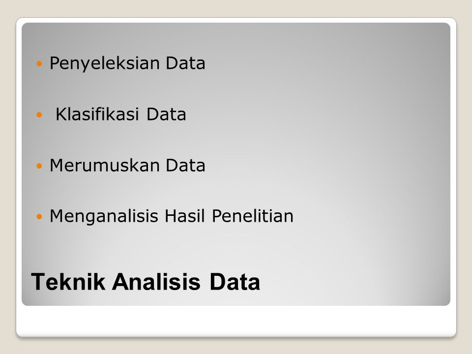 Teknik Analisis Data Penyeleksian Data Klasifikasi Data Merumuskan Data Menganalisis Hasil Penelitian